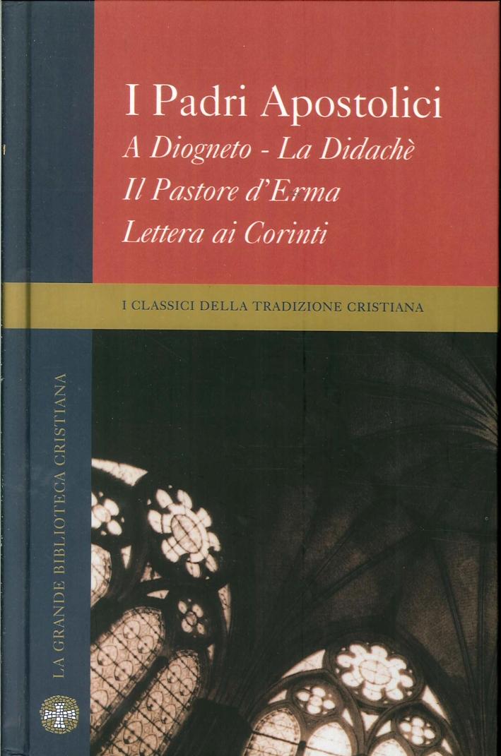 I padri apostolici. A diogneto - La didachè. Il pastore d'erma. Lettera ai corinti. Vol. 7 I classici della tradizione cristiana.