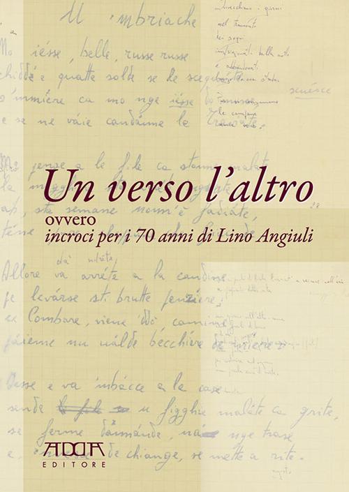 Un Verso l'Altro. Ovvero Incroci per i 70 Anni di Lino Angiuli.