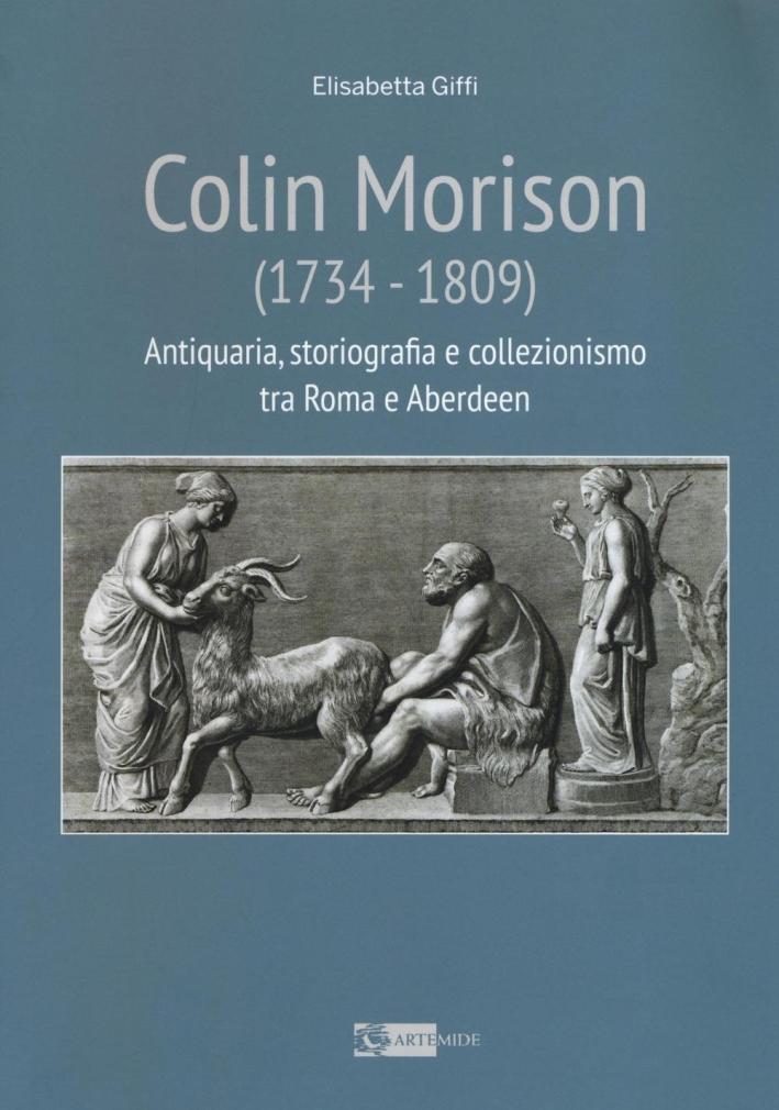 Colin Morison (1734-1809). Antiquaria, Storiografia e Collezionismo tra Roma e Aberdeen