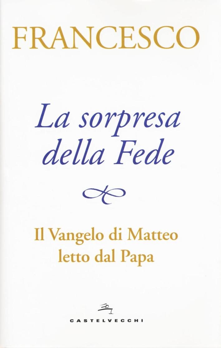 La sorpresa della fede. Il Vangelo di Matteo letto dal papa