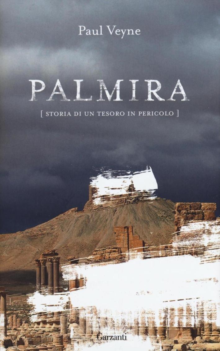 Palmira. Storia di un tesoro in pericolo.