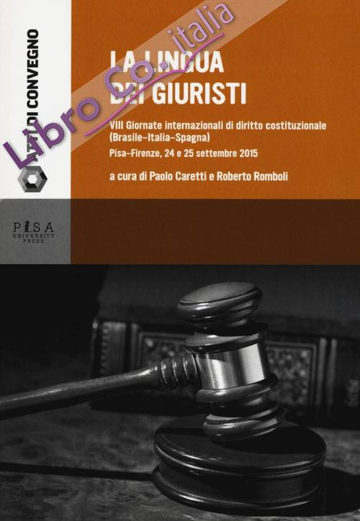 La lingua dei giuristi. 8 giornate internazionali di diritto costituzionale (Brasile-Italia-Spagna) (Pisa-Firenze, 24 e 25 settembre 2015)