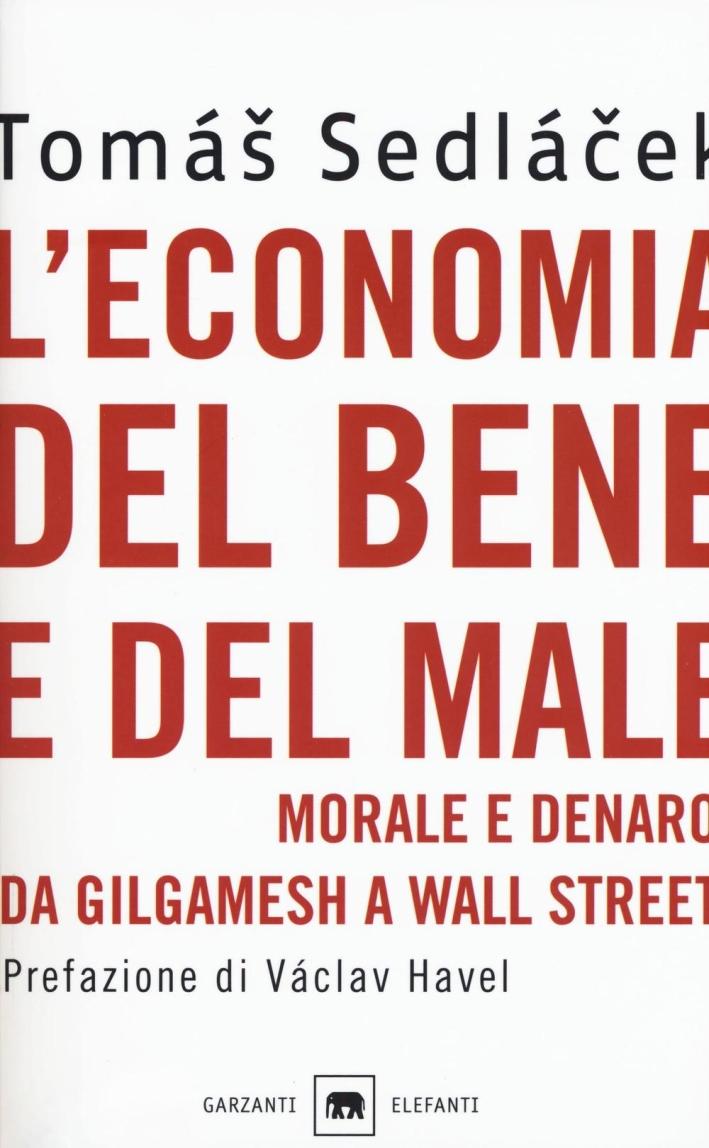 L'economia del bene e del male. Morale e denaro da Gilgamesh a Wall Street