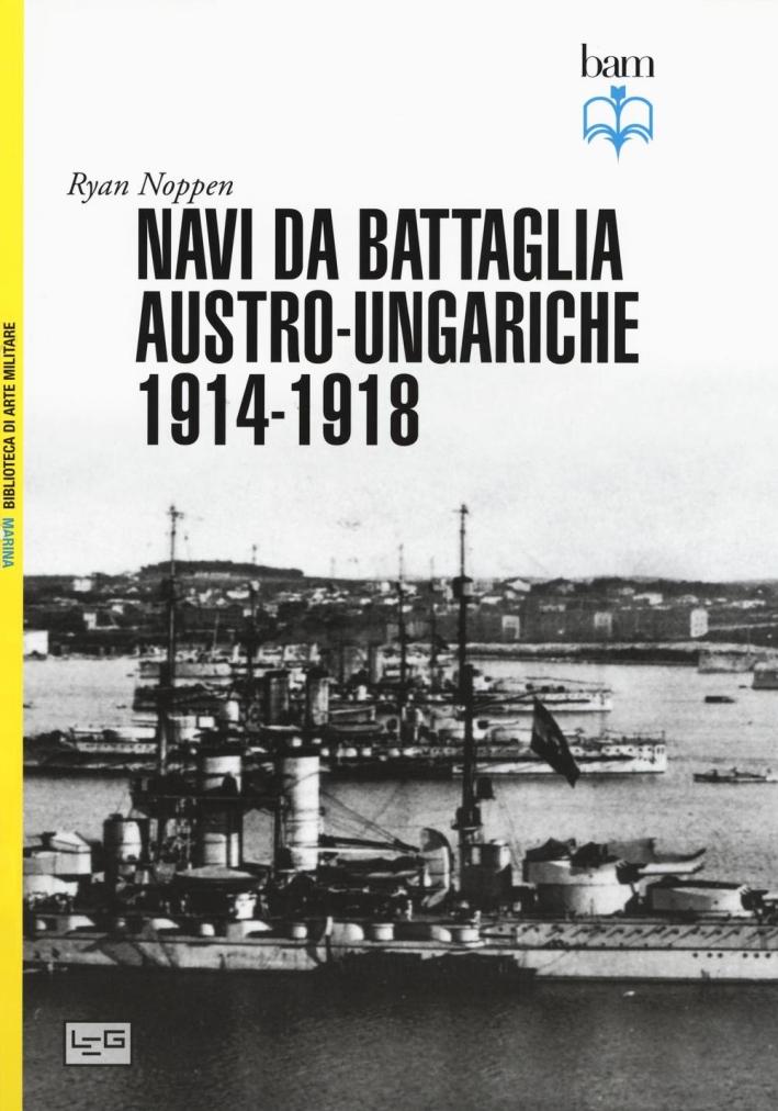 Navi da battaglia austro-ungariche 1914-1918. Ediz. illustrata