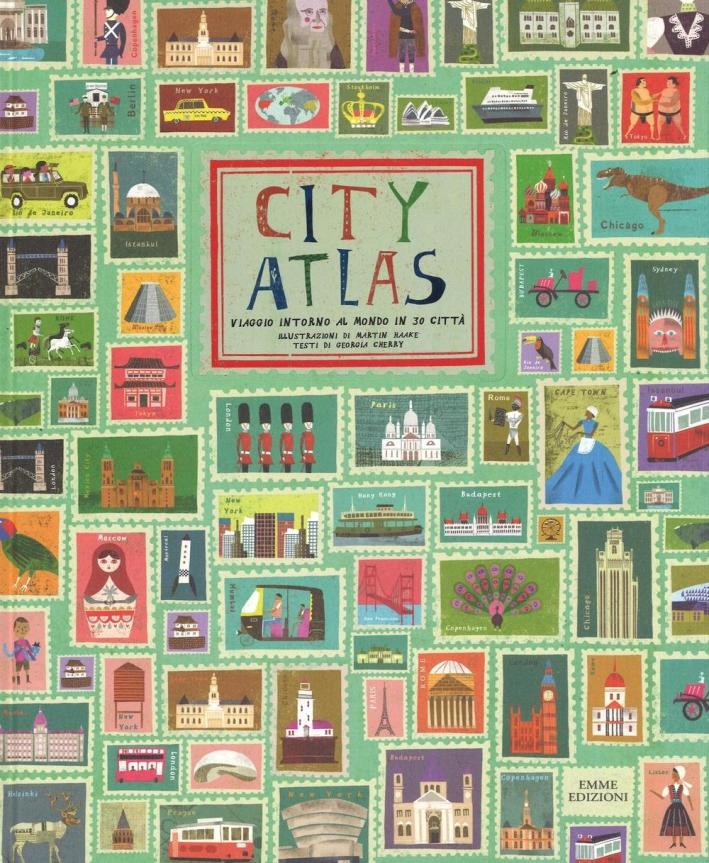 City atlas. Viaggio intorno al mondo in 30 città. Ediz. illustrata