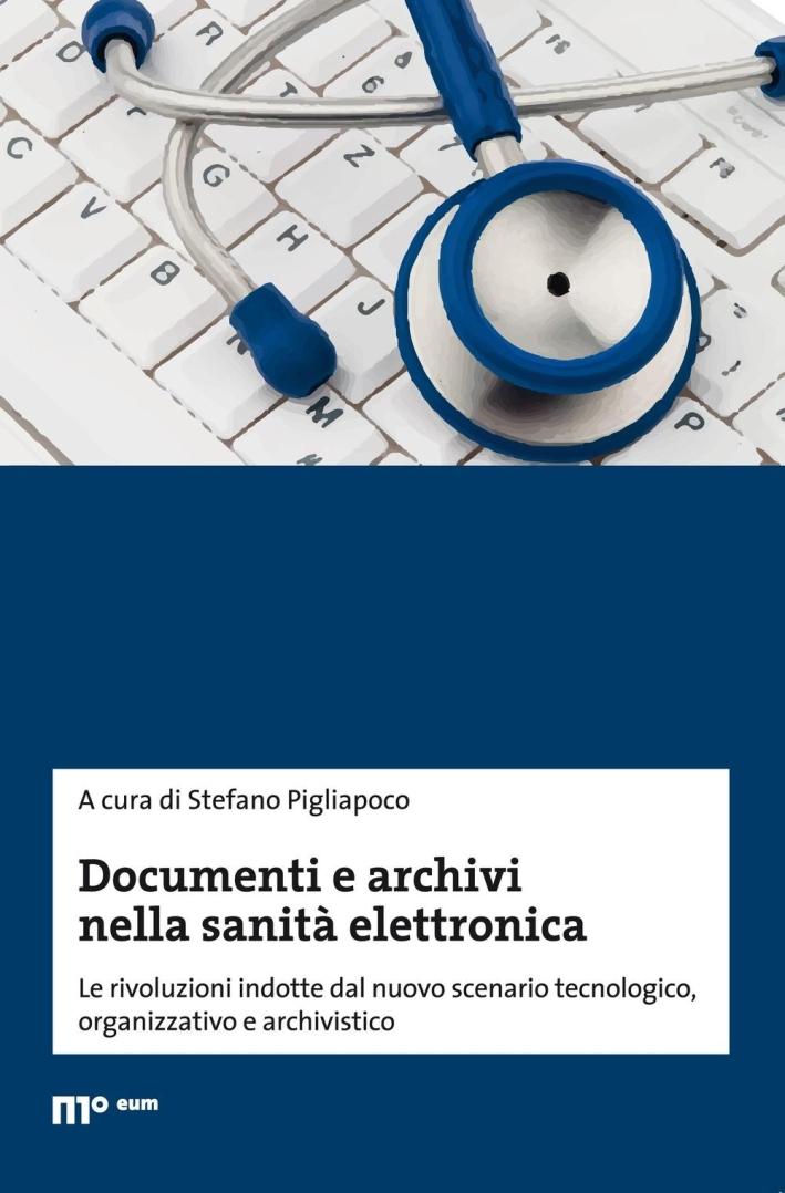 Documenti e archivi nella sanità elettronica. Le rivoluzioni indotte dal nuovo scenario tecnologico, organizzativo e archivistico