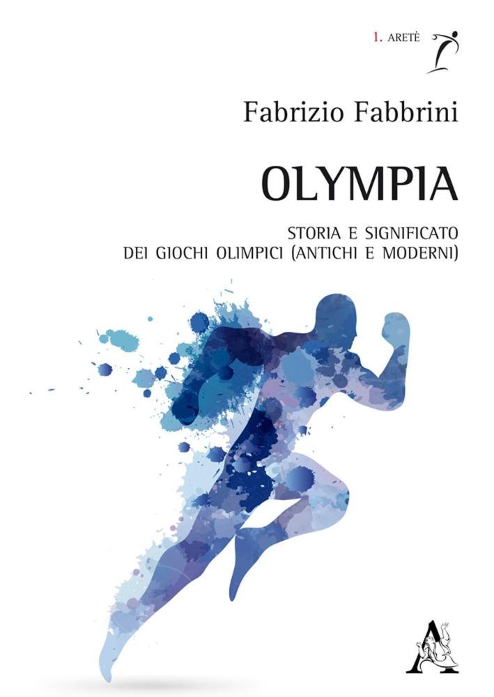 Olympia. Storia e significato dei Giochi olimpici (antichi e moderni).