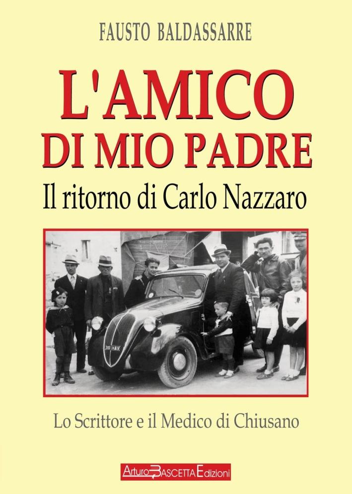 L'amico di mio padre. Il ritorno di Carlo Nazzaro. Lo scrittore e il medico di Chiusano San Domenico.