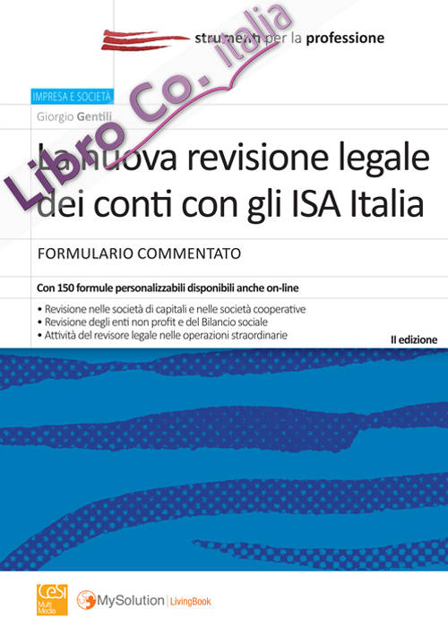 La nuova revisione legale dei conti con gli ISA Italia. Formulario commentato.