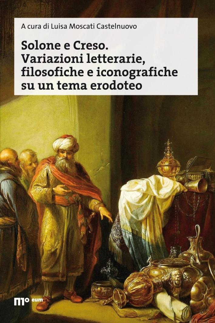 Solone e Creso. Variazioni letterarie, filosofiche e iconografiche su un tema erodoteo.