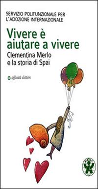 Vivere è aiutare a vivere. Clementina Merlo e la storia di SPAI.