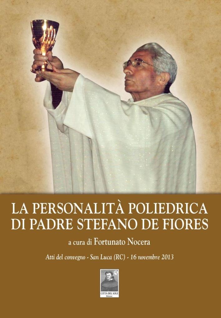 La personalità poliedrica di Padre Stefano De Fiores. Atti del convegno (San Luca, 16 novembre 2013).