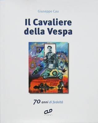 Il cavaliere della Vespa. 70 anni di fedeltà.