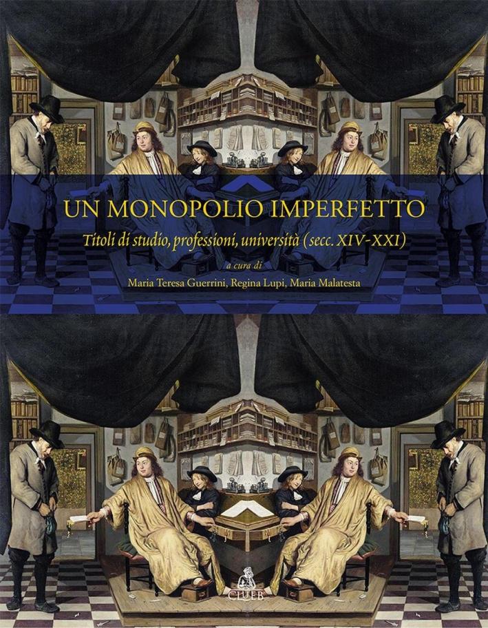 Un monopolio imperfetto. Titoli di studio, professioni, università (sec. XIV-XXI).