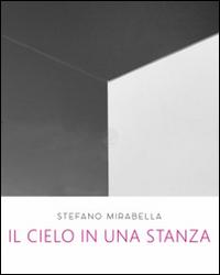 Stefano Mirabella. Il cielo in una stanza. Catalogo della mostra (Roma, 14 giugno-26 luglio 2016). Ediz. illustrata