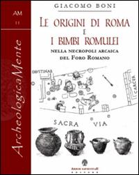 Le origini di Roma e i bimbi romulei della necropoli arcaica nel foro romano.