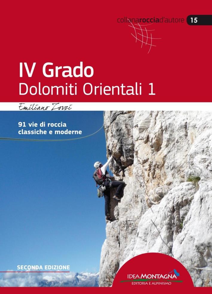 4° grado e più. Dolomiti orientali 1. 91 vie di roccia classica e moderne.