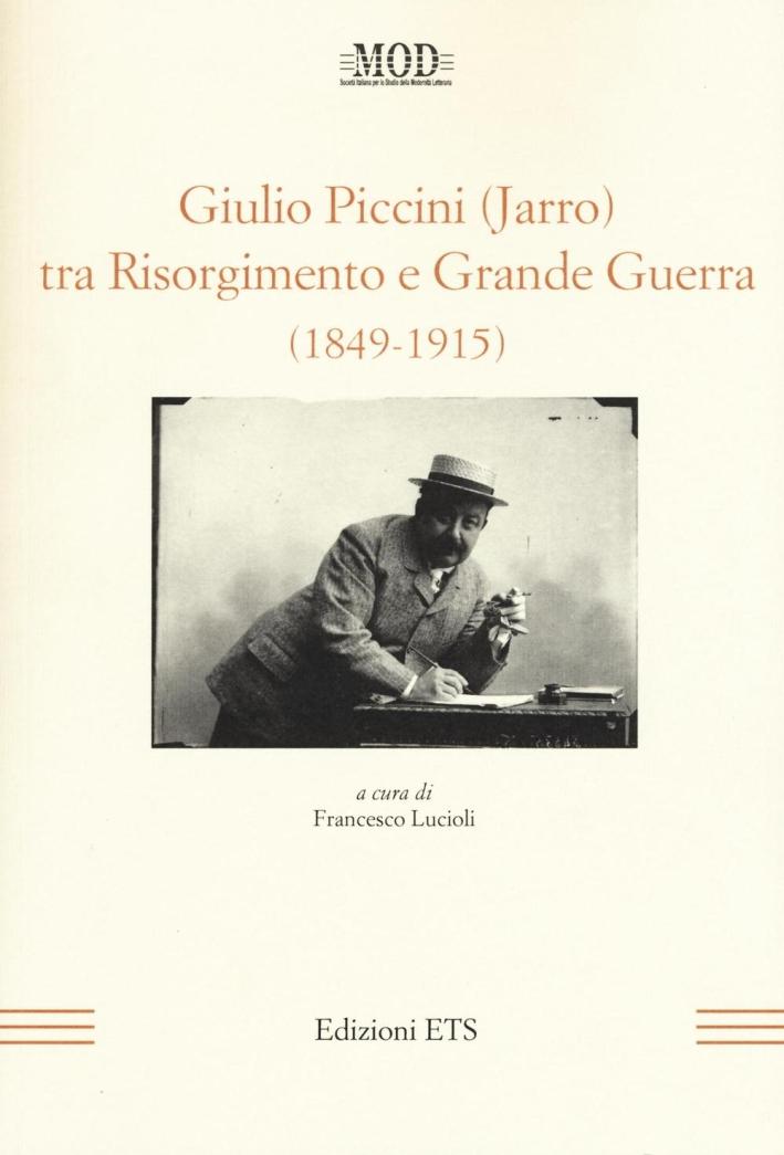 Giulio Piccini (Jarro) tra Risorgimento e grande guerra (1849-1915)