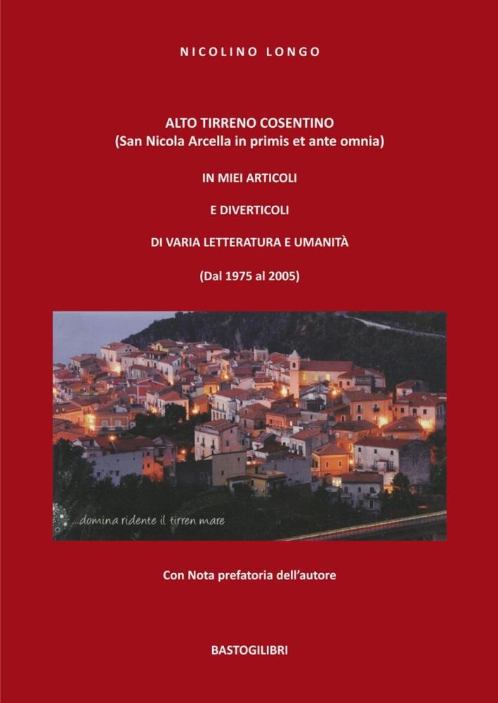 Alto Tirreno cosentino (San Nicola Arcella in primis et ante omnia). In miei articoli e diverticoli di varia letteratura e umanità (dal 1975 al 2005).