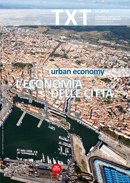 Txt. Creatività e innovazione per il territorio toscano. Ediz. italiana e inglese. Vol. 17: L'economia delle città.
