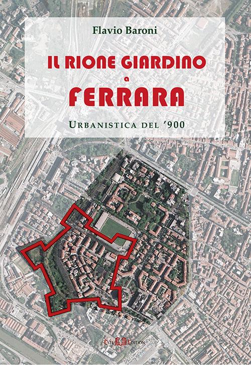 Il rione Giardino a Ferrara. Urbanistica del '900.