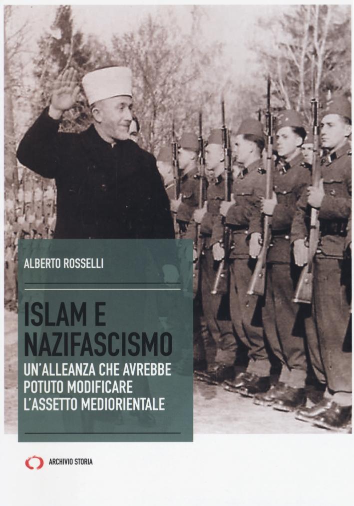 Islam e nazifascismo. Un alleanza che avrebbe potuto modificare l'assetto mediorientale.