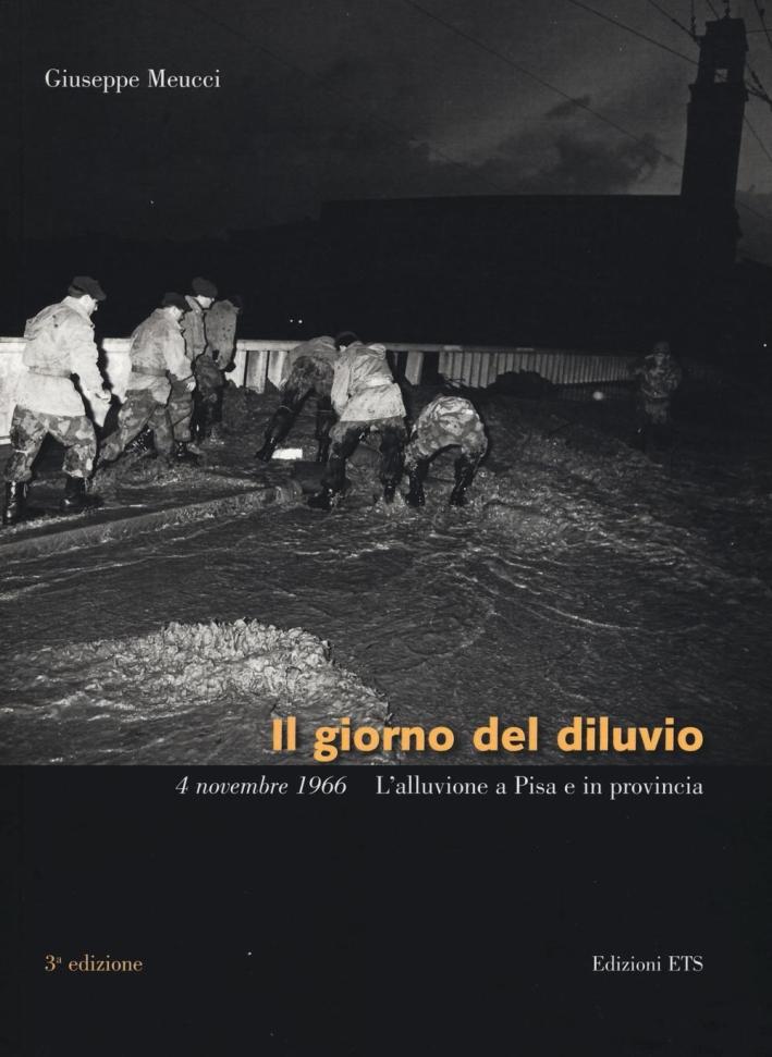 Il giorno del diluvio. 4 novembre 1966. L'alluvione a Pisa e in provincia.