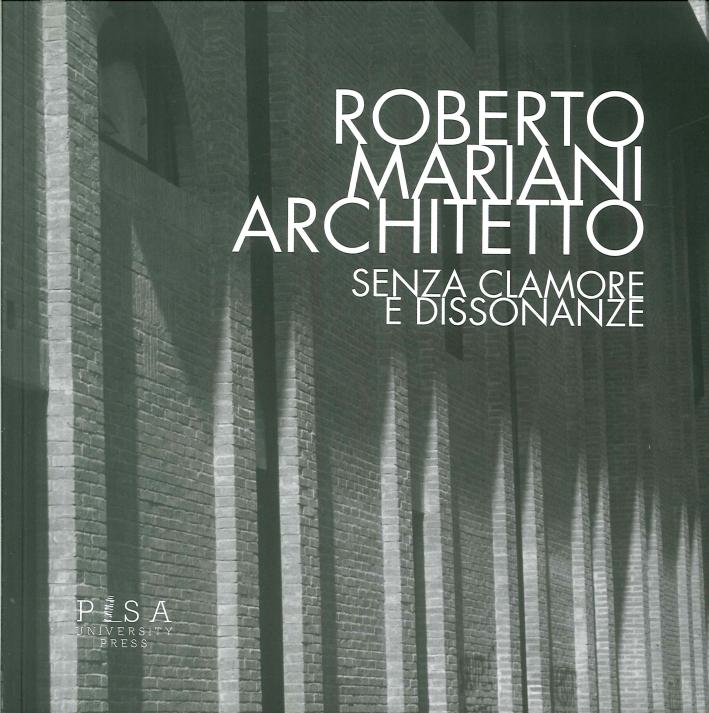 Roberto Mariani. Architetto. Senza Clamore e Dissonanze.