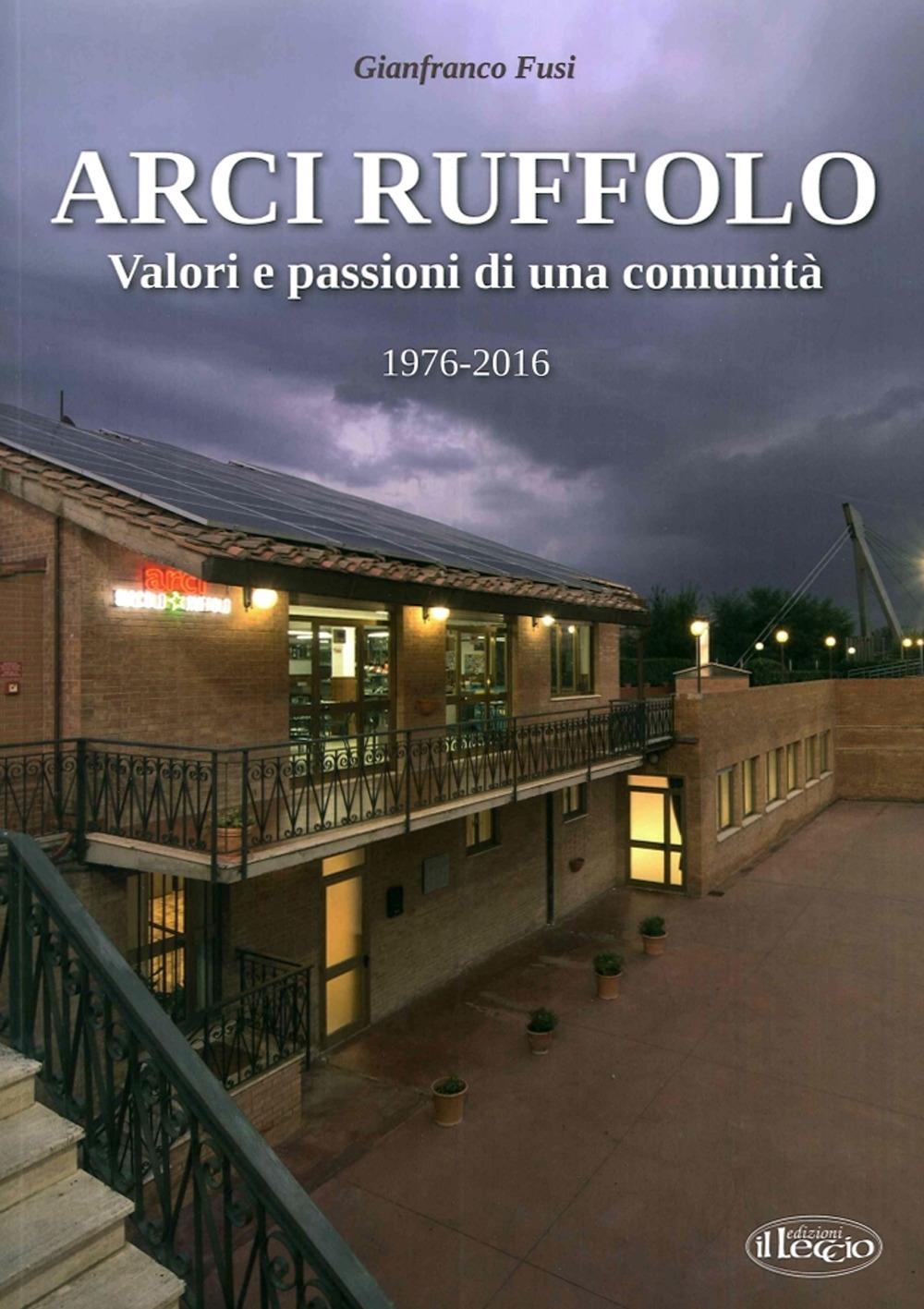 Arci Ruffolo. Valori e Passioni di una Comunità 1976-2016.