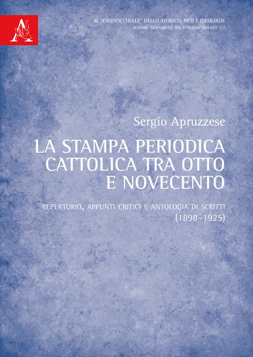 La stampa periodica cattolica tra Otto e Novecento. Repertorio, appunti critici e antologia di scritti (1898-1925).
