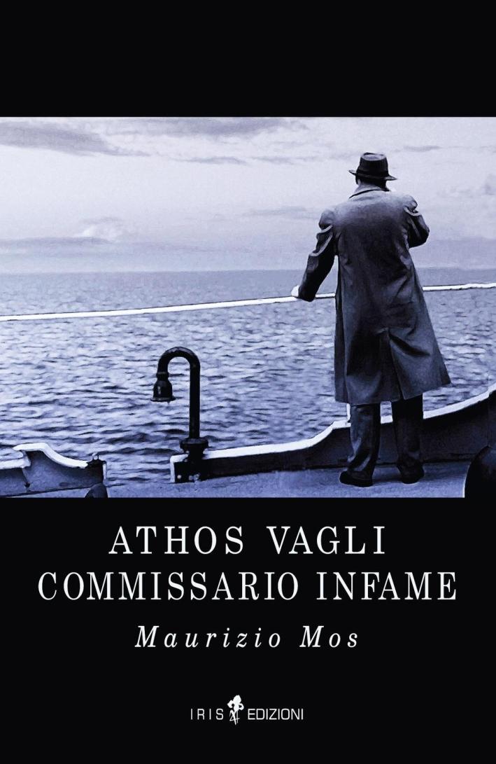 Athos Vagli. Commissario infame.