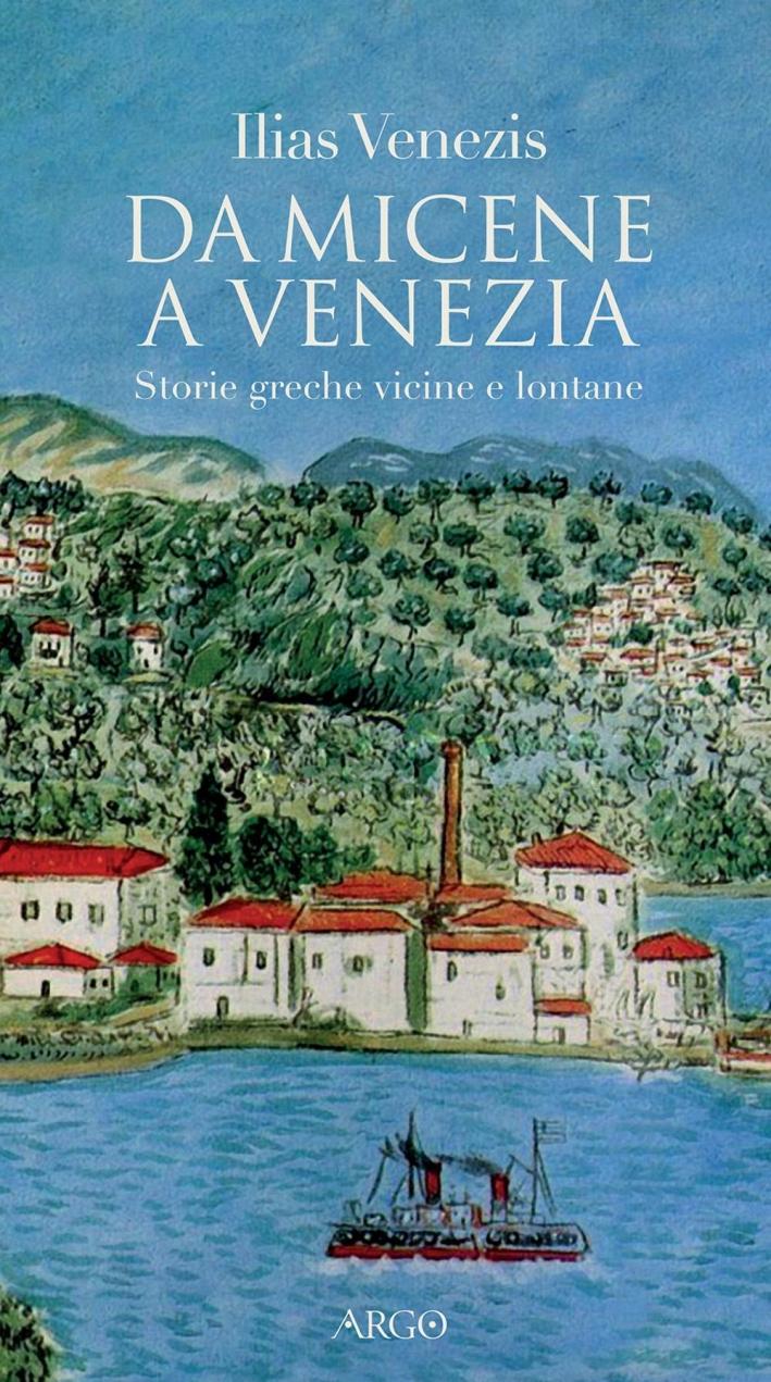 Da Micene a Venezia. Storie greche vicine e lontane.