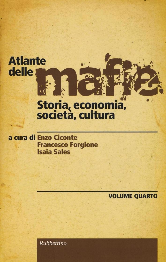 Atlante delle Mafie. Storia, Economia, Società, Cultura. Vol. 4.