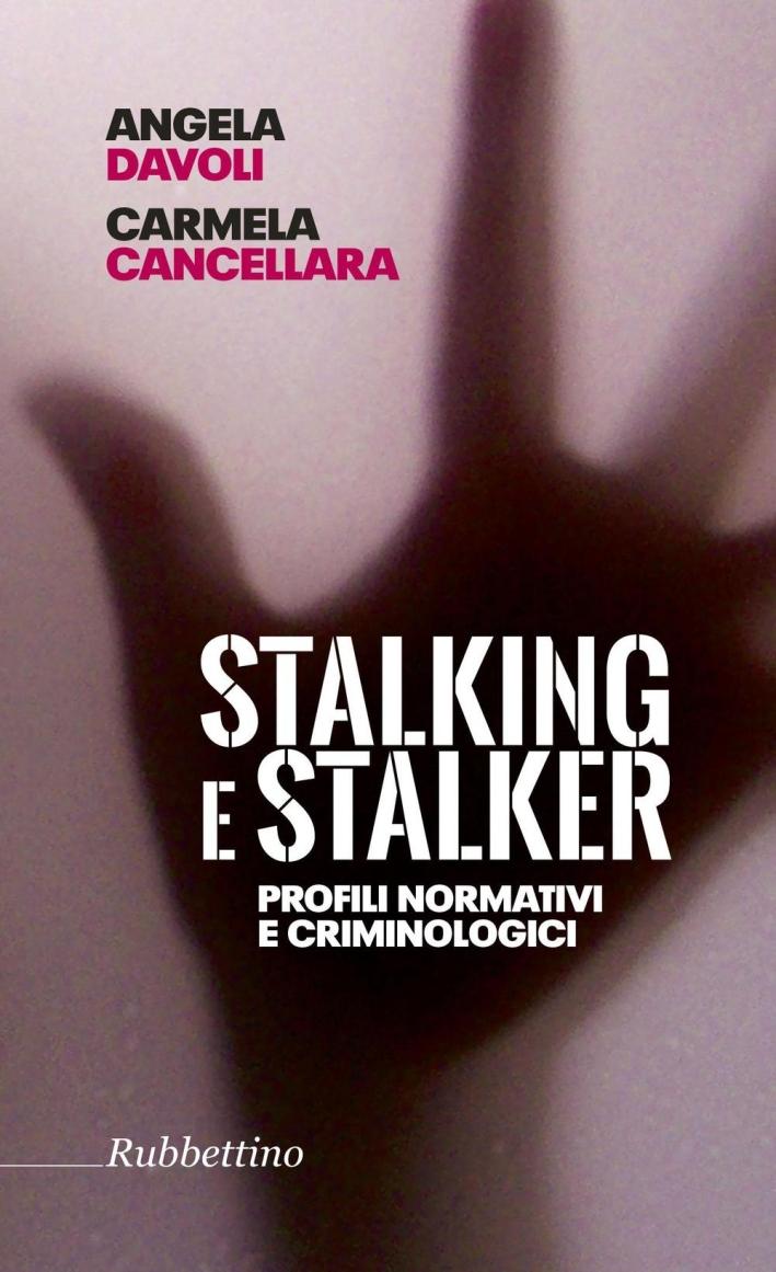 Stalking e Stalker. Profili Normativi e Criminologici.