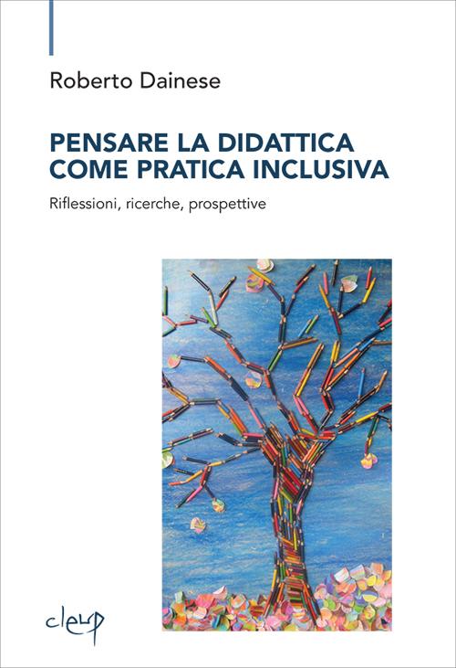 Pensare la didattica come pratica inclusiva. Riflessioni, ricerche, prospettive.
