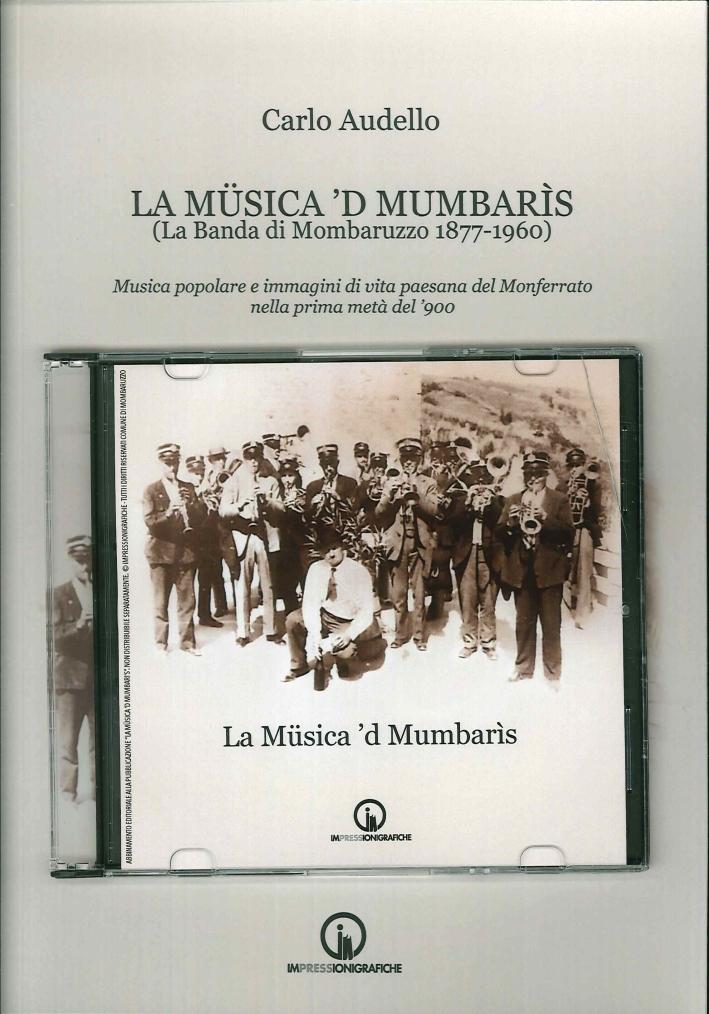 La Müsica 'D Mumbarìs. (La Banda di Mombaruzzo 1877-1960). Musica Popolare e Immagini di Vita Paesana del Monferrato nella Prima Metà del '900. [con CD Audio].