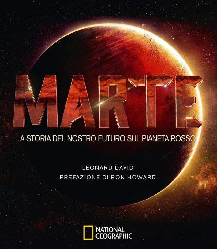 Il pianeta rosso. La storia del nostro futuro su Marte.