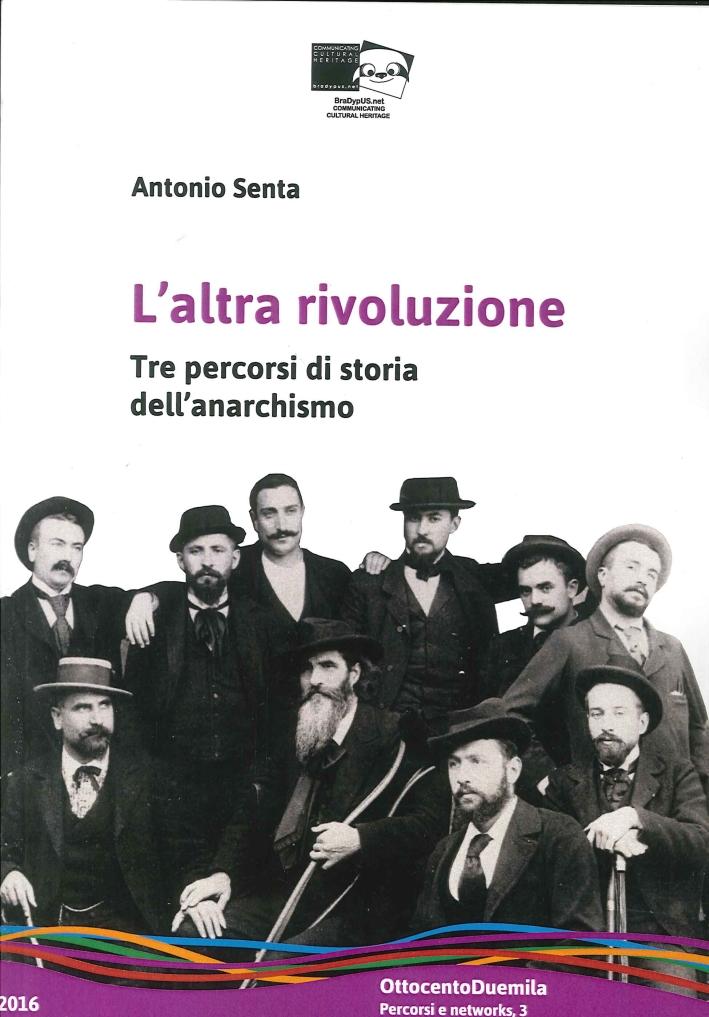 L'Altra Rivoluzione. Tre Percorsi di Storia dell'Anarchismo.