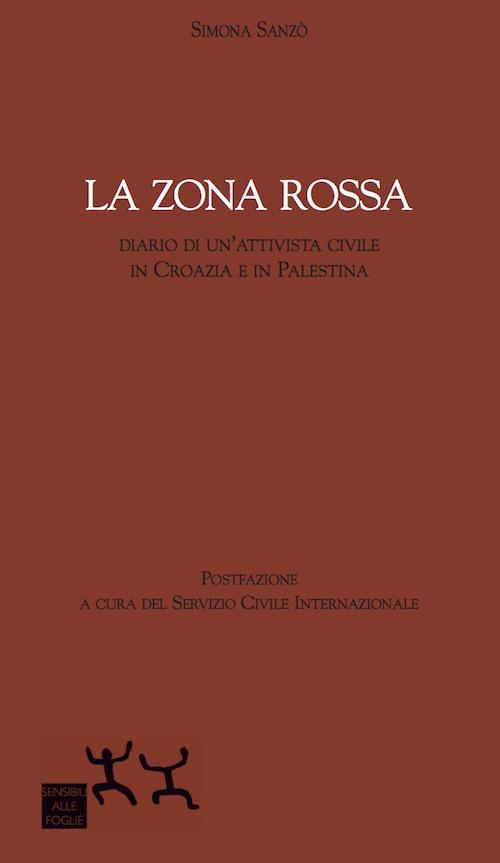 La zona rossa. Diario di un'attivista civile in Croazia e in Palestina.