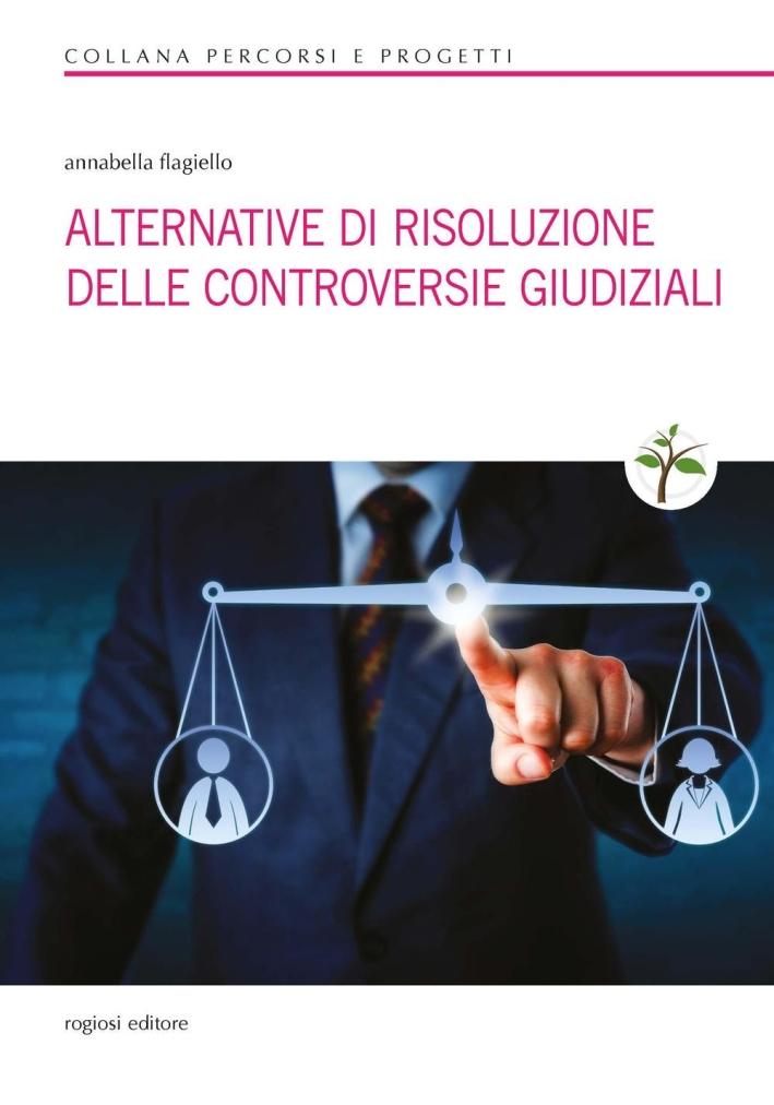 Alternative di risoluzione delle controversie giudiziali.