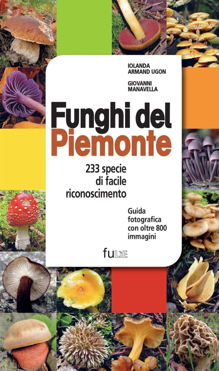 Funghi del Piemonte. 233 specie di facile riconoscimento.