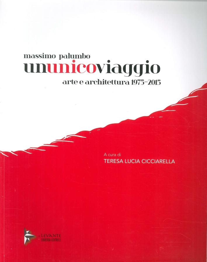 Massimo Palumbo. Ununicoviaggio. Arte e Architettura 1975-2015.
