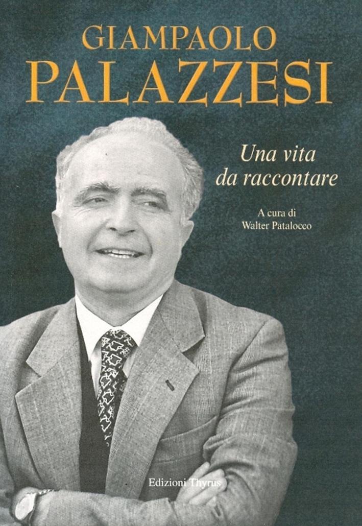 Giampaolo Palazzesi. Una vita da raccontare.