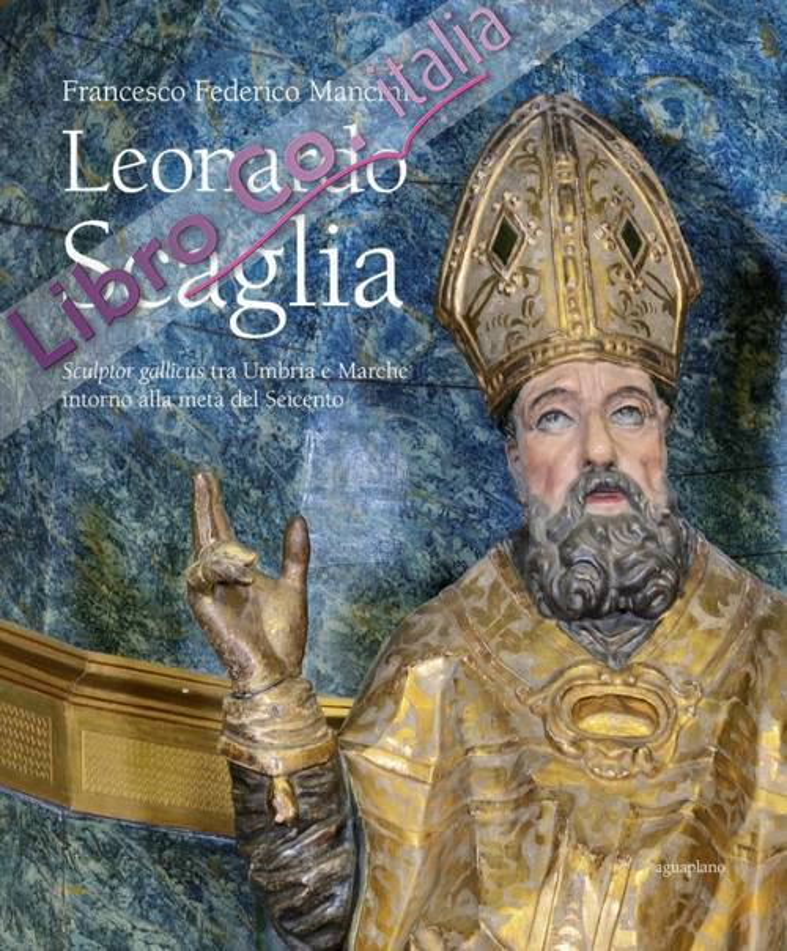 Leonardo Scaglia. Sculptor Gallicus tra Umbria e Marche Intorno alla Metà del Seicento.