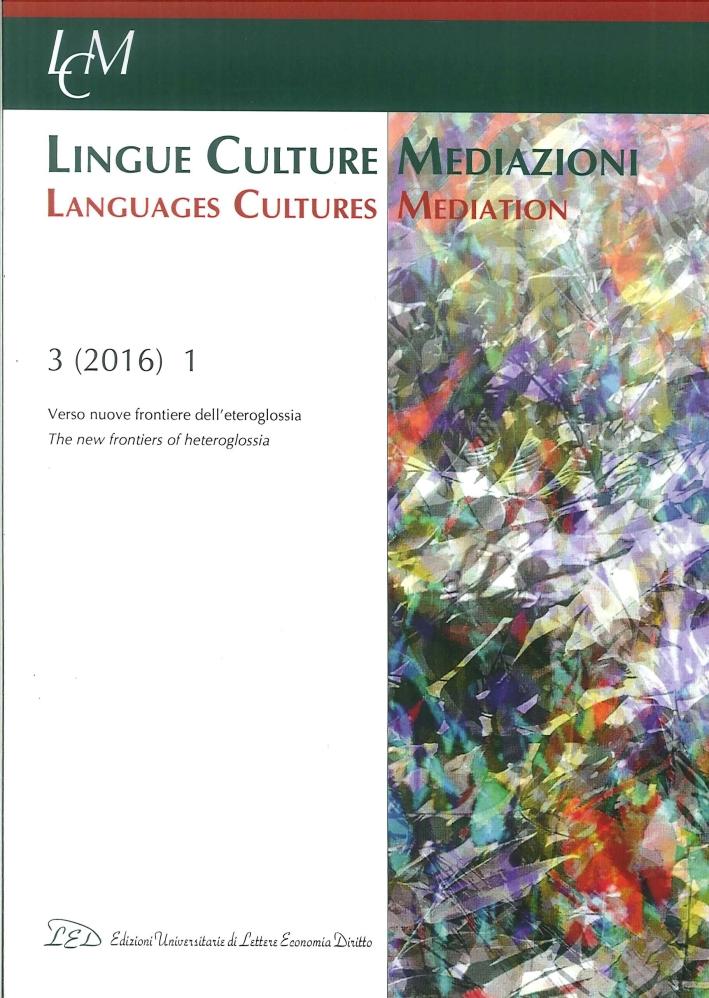 Lingue culture mediazioni (LCM Journal) (2016). Vol. 1: Verso nuove frontiere dell'eteroglossia.