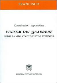 Vultum Dei quaerere. Constitución apostólica sobre la vida contemplativa femenina