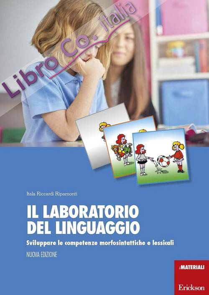 Il laboratorio del linguaggio. Parole e immagini per sviluppare le competenze morfosintattiche e lessicali.