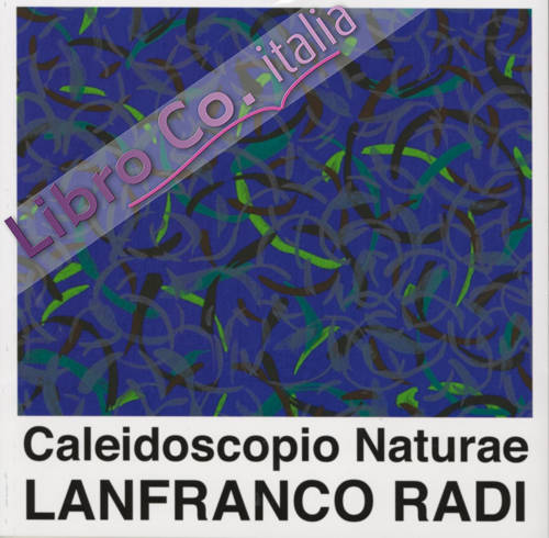 Caleidoscopio naturae. Lanfranco Radi.