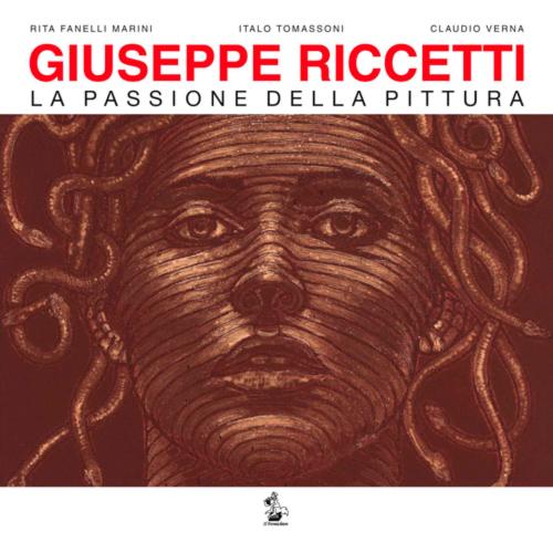 Giuseppe Riccetti. La passione della pittura. Catalogo di mostra (Foligno, 10 luglio-18 settembre 2016). Ediz. illustrata