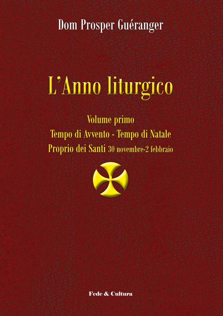 L'anno liturgico. Vol. 1: Tempo di Avvento. Tempo di Natale. Proprio dei Santi 30 novembre-2 febbraio